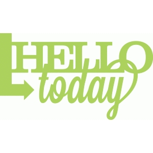 'hello today' phrase