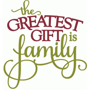 greatest gift is family - phrase