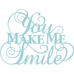'you make me smile' phrase