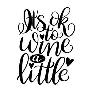 it's ok to wine a little
