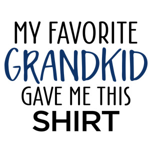 my favorite grandkid gave me this shirt - male
