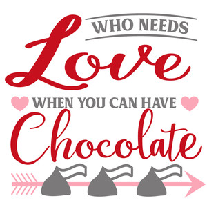 who needs love chocolate