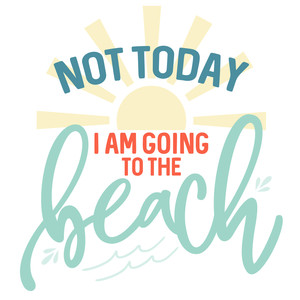 not today going to beach