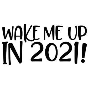 wake me up in 2021!
