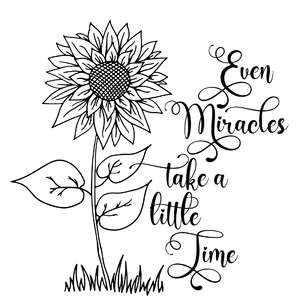 even miracles take a little time sunflower quote