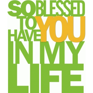 'so blessed to have you in my life' phrase