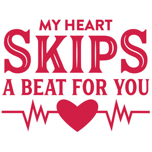 my heart skips a beat for you