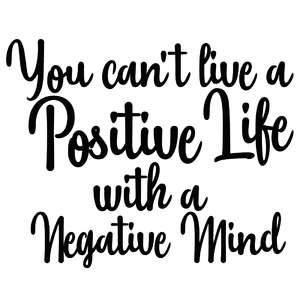 you can't live a positive life with a negative mind quote