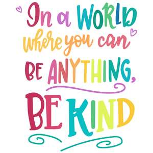 be anything, be kind phrase
