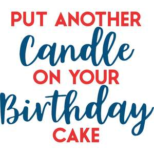put another candle on your birthday cake