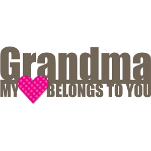 phrase: grandma my heart belongs to you