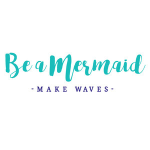 be a mermaid make waves quote