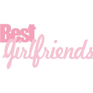 best girlfriends phrase