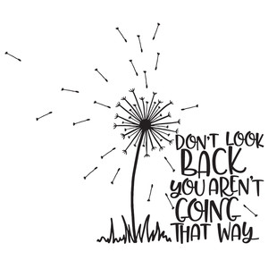 don't look back dandelion quote
