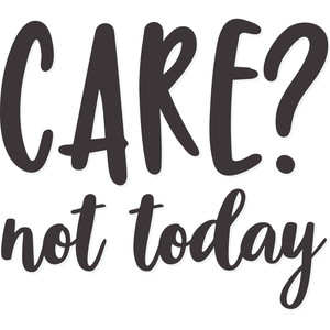 care? not today