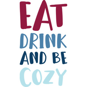 eat, drink, and be cozy