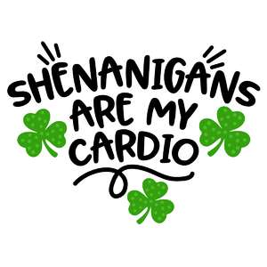 shenanigans are my cardio