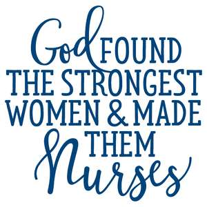 god found the strongest women & made them nurses