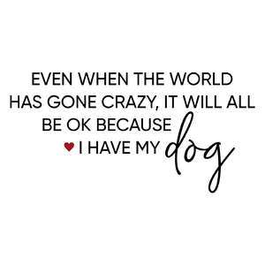 even when the world has gone crazy - dog phrase