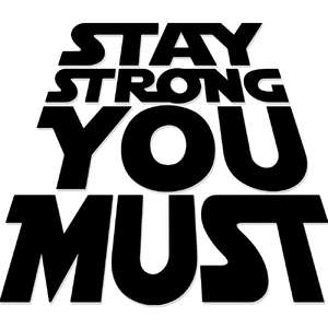 stay strong you must