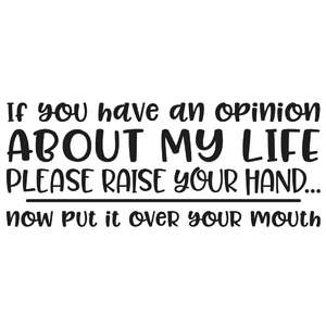 if you have an opinion about my life funny quote