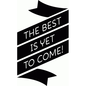 the best is yet to come banner