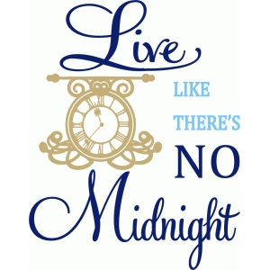 live like there's no midnight
