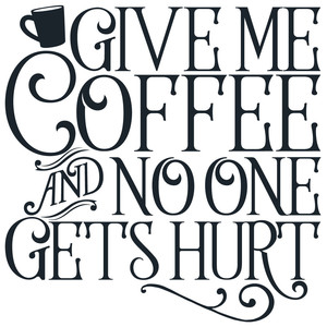 give me coffee and no-one gets hurt quote