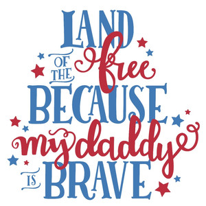 my daddy is brave patriotic phrase