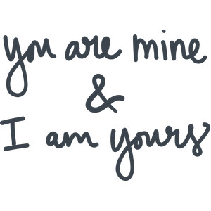 you are mine & i am yours