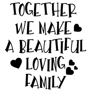 together we make a beautiful loving family