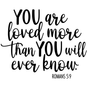 you are loved more than you will ever know