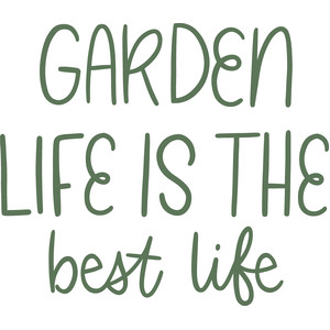 garden life is the best life