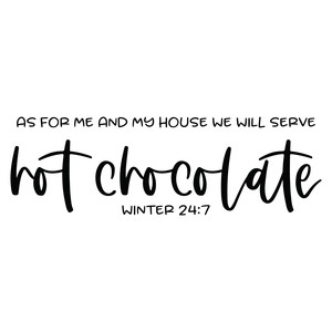 as for me and my house we will serve hot chocolate