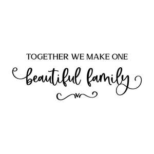together we make one beautiful family