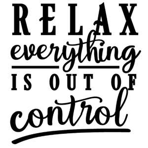 relax everything is out of control