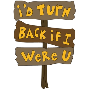 i'd turn back if i were u