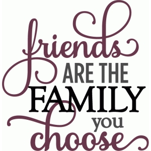 friends are family you choose - layered phrase