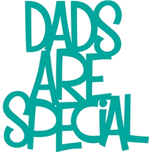 'dads are special' phrase