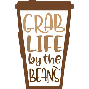 grab life by the beans