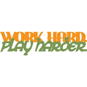 work hard play hard phrase