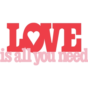 love is all you need phrase