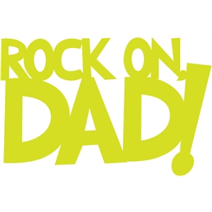 rock on, dad phrase