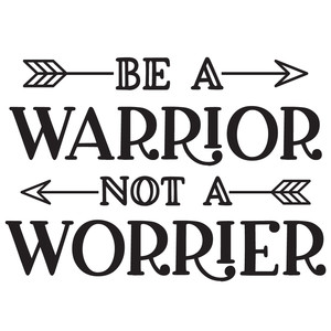 be a warrior not a worrier quote