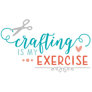 crafting is my exercise