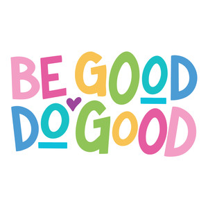 be good, do good
