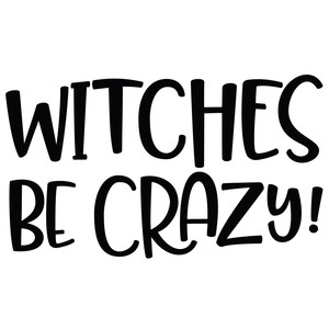 witches be crazy!