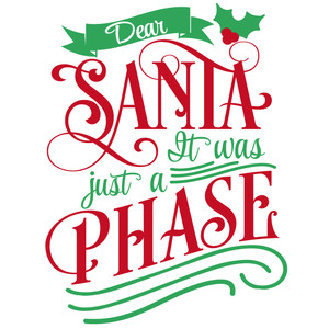 dear santa it was a phase