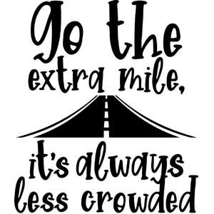 go the extra mile, it's always less crowded