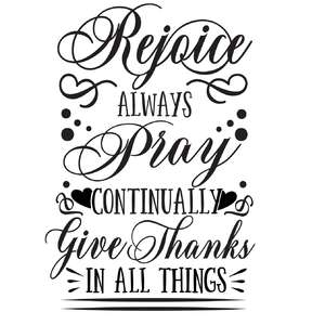 rejoice always, pray continually, give thanks in all things